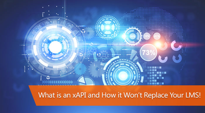 What is an xAPI and How It Won't Replace your LMS