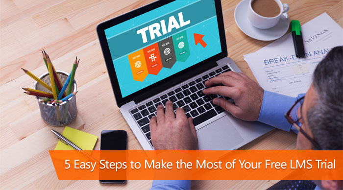 5 Easy Steps to Make the Most of Your Free LMS Trial