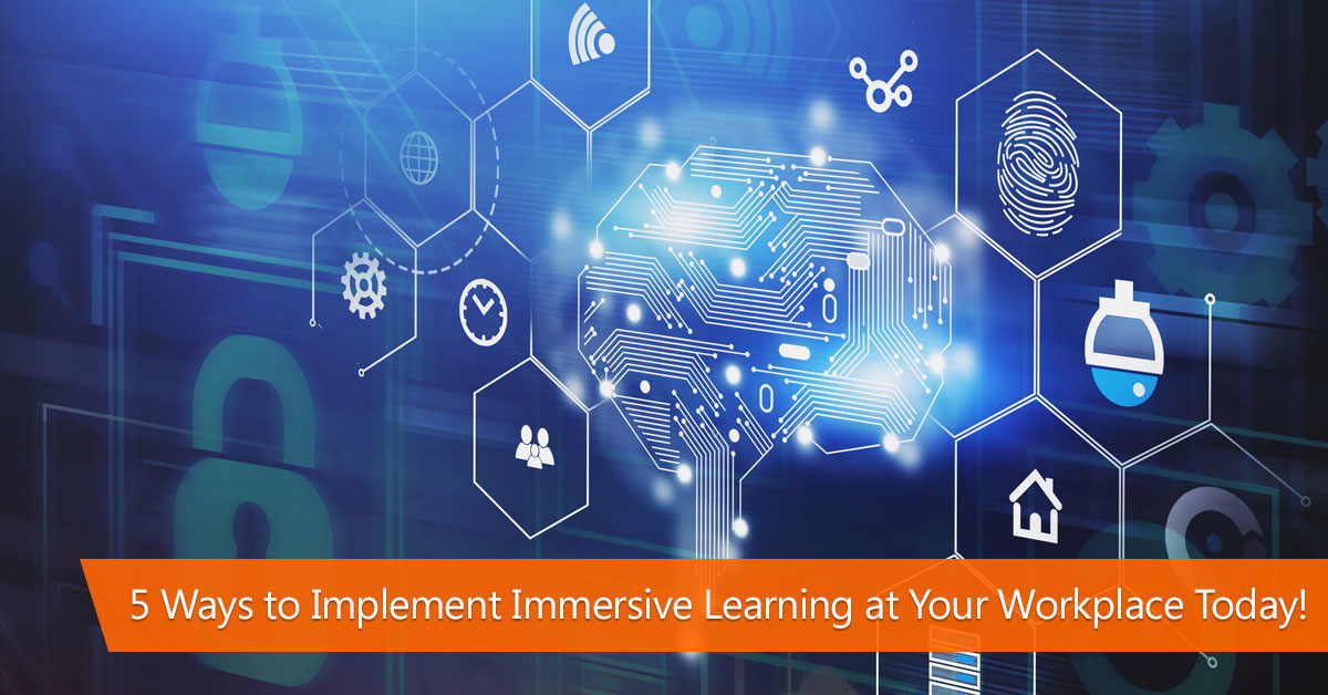 5 ways ti implement immersive learning in your organization today